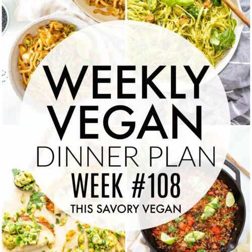Weekly Vegan Dinner Plan #108 - five nights worth of vegan dinners to help inspire your menu. Choose one recipe to add to your rotation or make them all - shopping list included   ThisSavoryVegan.com #thissavoryvegan #mealprep #dinnerplan
