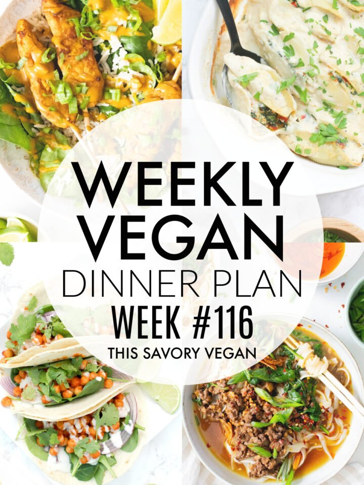 Weekly Vegan Dinner Plan #116 - five nights worth of vegan dinners to help inspire your menu. Choose one recipe to add to your rotation or make them all - shopping list included   ThisSavoryVegan.com #thissavoryvegan #mealprep #dinnerplan