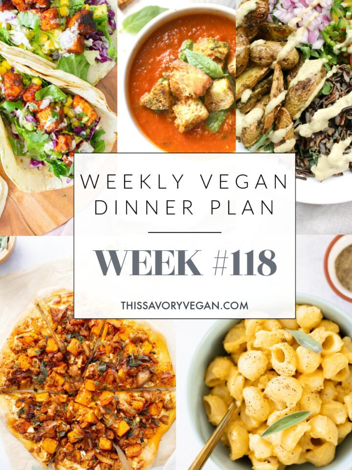 Weekly Vegan Dinner Plan #118 - five nights worth of vegan dinners to help inspire your menu. Choose one recipe to add to your rotation or make them all - shopping list included   ThisSavoryVegan.com #thissavoryvegan #mealprep #dinnerplan