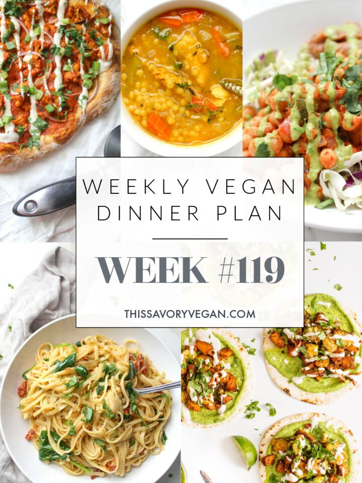 Weekly Vegan Dinner Plan #119 - five nights worth of vegan dinners to help inspire your menu. Choose one recipe to add to your rotation or make them all - shopping list included   ThisSavoryVegan.com #thissavoryvegan #mealprep #dinnerplan