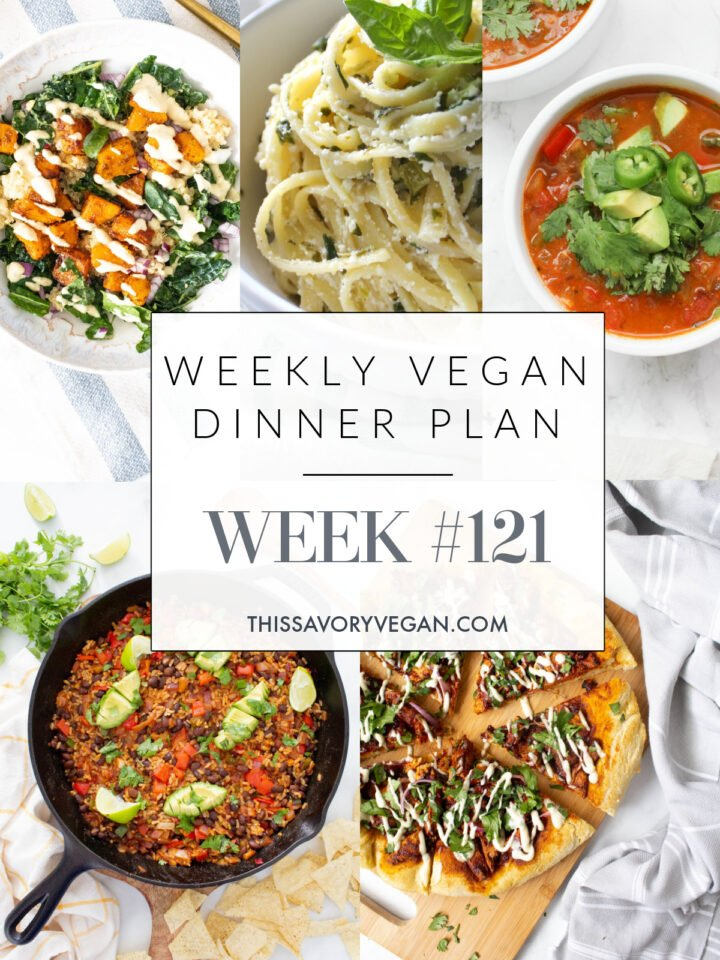 Weekly Vegan Dinner Plan #121 - five nights worth of vegan dinners to help inspire your menu. Choose one recipe to add to your rotation or make them all - shopping list included   ThisSavoryVegan.com #thissavoryvegan #mealprep #dinnerplan
