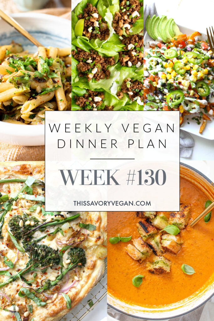 Weekly Vegan Dinner Plan #130 - five nights worth of vegan dinners to help inspire your menu. Choose one recipe to add to your rotation or make them all - shopping list included | ThisSavoryVegan.com #thissavoryvegan #mealprep #dinnerplan