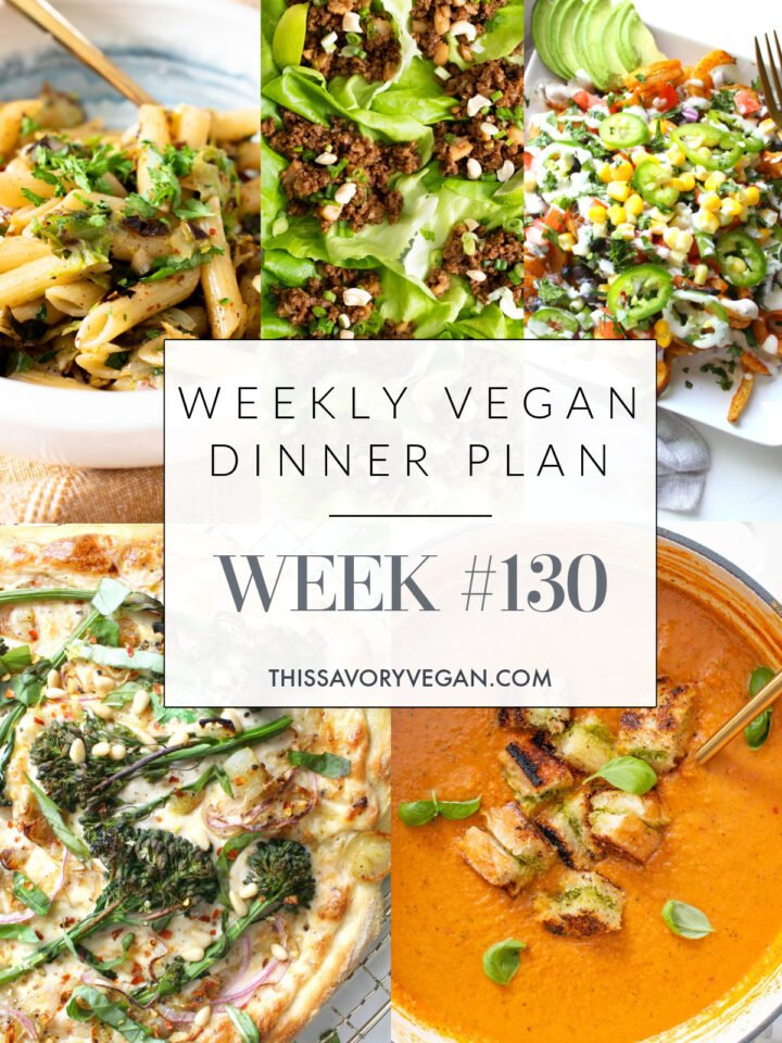 Weekly Vegan Dinner Plan #130 - five nights worth of vegan dinners to help inspire your menu. Choose one recipe to add to your rotation or make them all - shopping list included   ThisSavoryVegan.com #thissavoryvegan #mealprep #dinnerplan