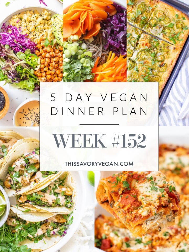 Not sure what to make for dinner this week? I have you covered with 5 simple & delicious vegan dinner ideas! Grocery list is included | Vegan Dinner Plan #152 | ThisSavoryVegan.com